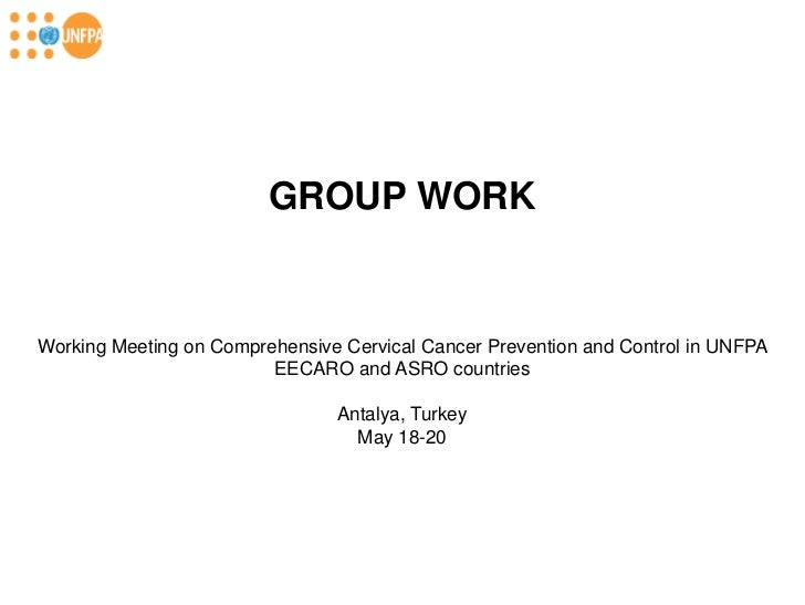 GROUP WORKWorking Meeting on Comprehensive Cervical Cancer Prevention and Control in UNFPA                         EECARO ...