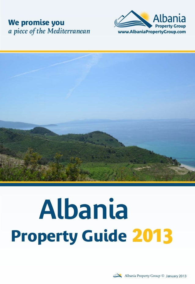 Albania2013Property GuideAlbania Property Group ©We promise youa piece of the MediterraneanJanuary 2013
