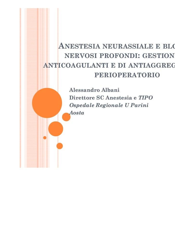 ANESTESIA NEURASSIALE E BLOCCHI    NERVOSI PROFONDI: GESTIONE DIANTICOAGULANTI E DI ANTIAGGREGANTI NEL             PERIOPE...
