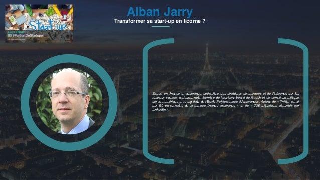 #PortraitDeStartuper 1Alban Jarry Transformer sa start-up en licorne ? Expert en finance et assurance, spécialiste des str...