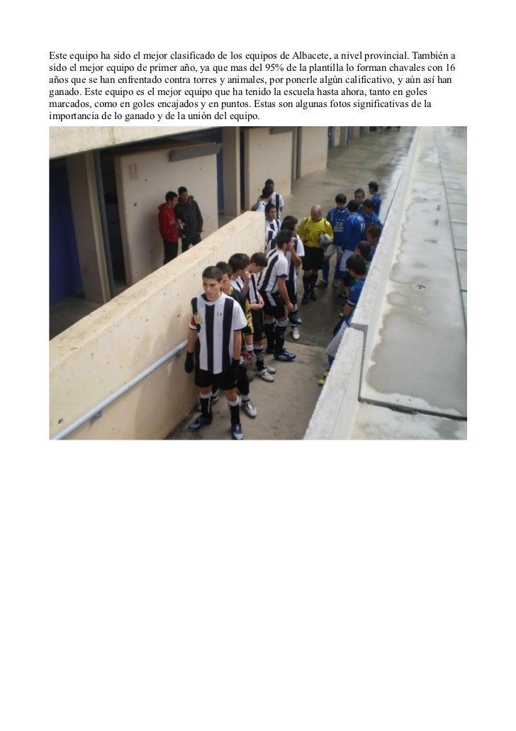 Este equipo ha sido el mejor clasificado de los equipos de Albacete, a nivel provincial. También asido el mejor equipo de ...