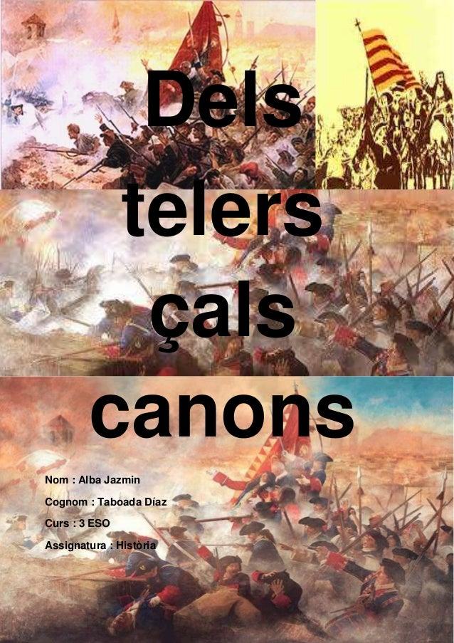 1 Dels telers çals canons Nom : Alba Jazmin Cognom : Taboada Díaz Curs : 3 ESO Assignatura : Història