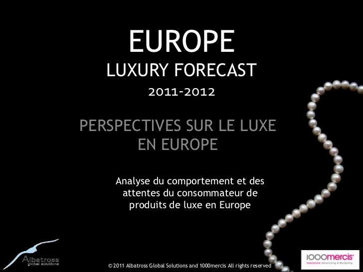 EUROPE   LUXURY FORECAST                   2011-2012PERSPECTIVES SUR LE LUXE       EN EUROPE      Analyse du comportement ...