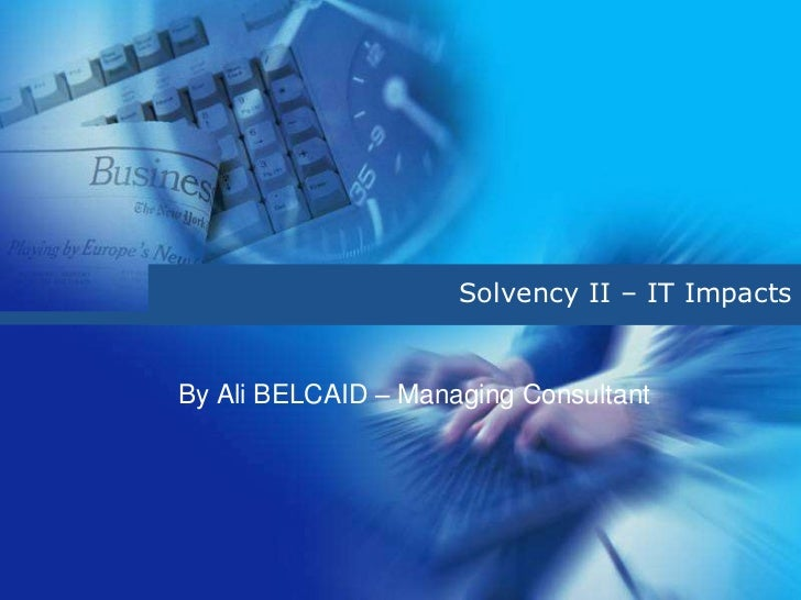 Solvency II – IT ImpactsBy Ali BELCAID – Managing Consultant