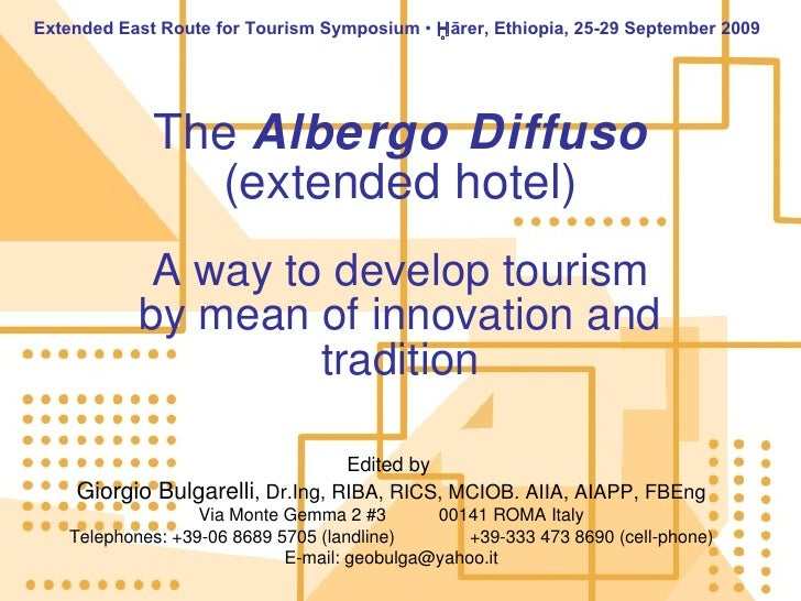 The  Albergo Diffuso (extended hotel) A way to develop tourism by mean of innovation and tradition Edited by  Giorgio Bulg...