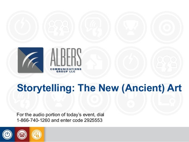 Storytelling: The New (Ancient) Art For the audio portion of today's event, dial 1-866-740-1260 and enter code 2925553