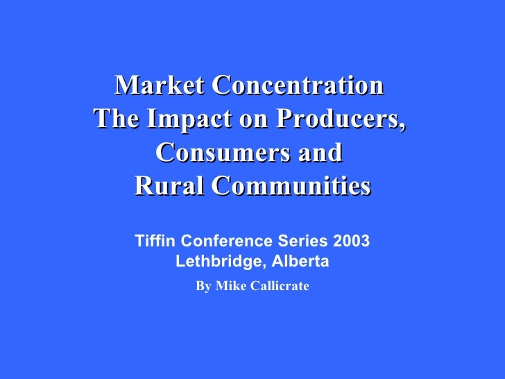 Market ConcentrationThe Impact on Producers,     Consumers and   Rural Communities   Tiffin Conference Series 2003        ...