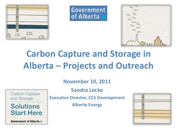 Carbon Capture and Storage inAlberta – Projects and Outreach            November 10, 2011              Sandra Locke      E...