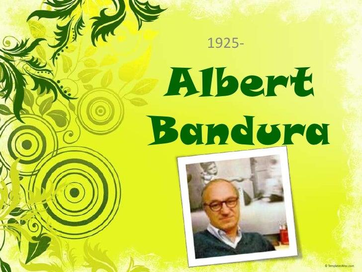 1925-<br />Albert Bandura<br />