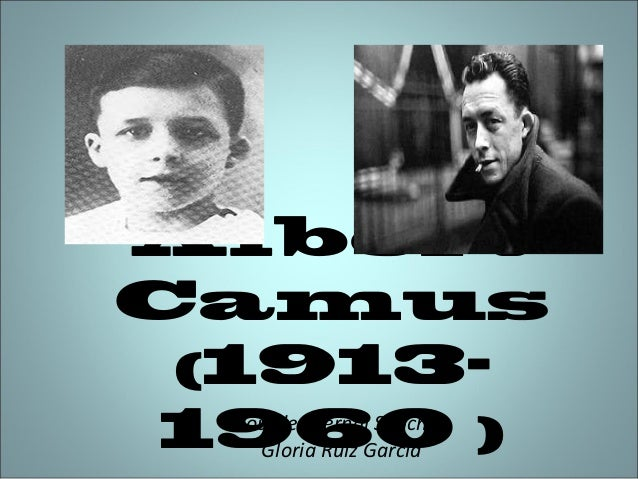 Albert Camus (1913Lourdes Bernal Sánchez 1960 ) Gloria Ruiz García