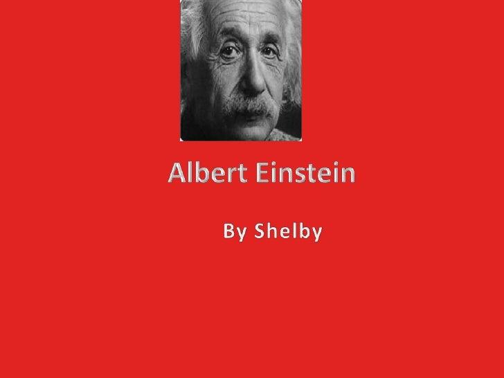 Albert Einstein<br />By Shelby<br />