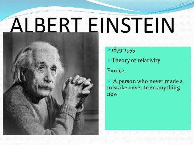 """ALBERT EINSTEIN 1879-1955 Theory of relativity E=mc2 """"A person who never made a mistake never tried anything new"""