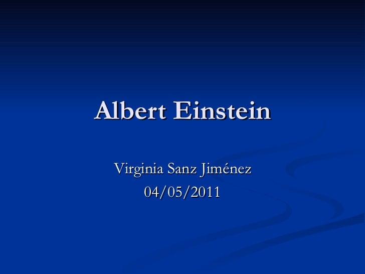 Albert Einstein Virginia Sanz Jiménez 04/05/2011
