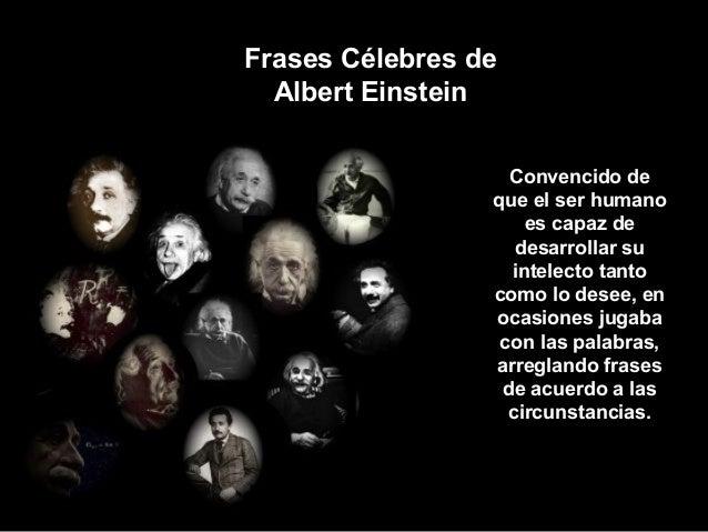 Frases Célebres de  Albert Einstein                   Convencido de                 que el ser humano                     ...