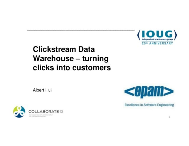 _____________________________________________  Clickstream Data  Warehouse – turning  clicks into customers  Albert Hui   ...