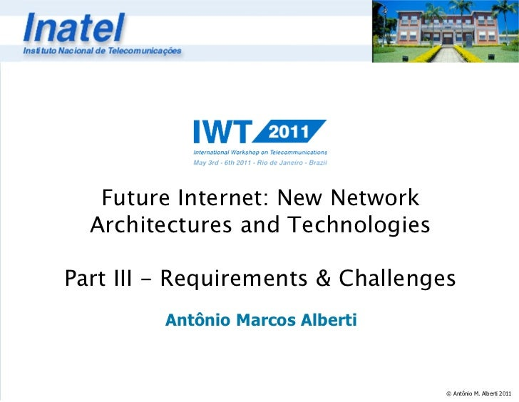 Future Internet: New Network  Architectures and TechnologiesPart III - Requirements & Challenges         Antônio Marcos Al...
