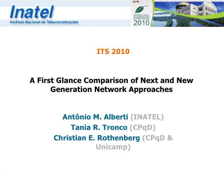 A First Glance Comparison of Next and New Generation Network Approaches Antônio M. Alberti  (INATEL) Tania R. Tronco  (CPq...