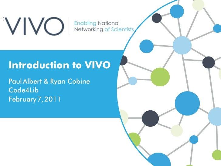 Introduction to VIVOPaul Albert & Ryan CobineCode4LibFebruary 7, 2011