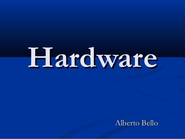 HardwareHardware Alberto BelloAlberto Bello