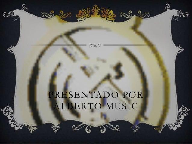 PRESENTADO POR ALBERTO MUSIC