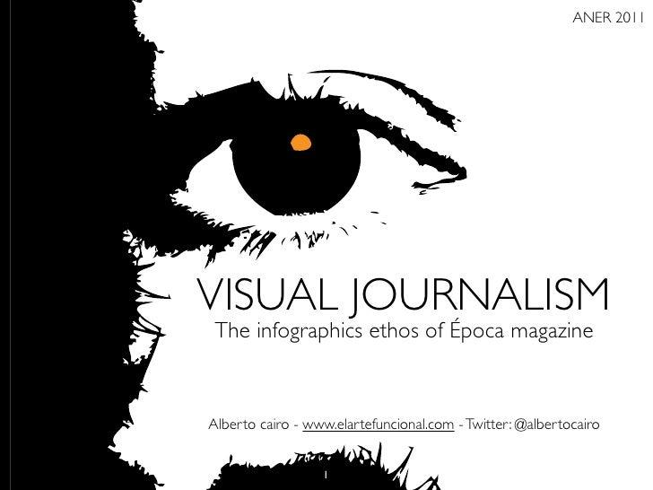 ANER 2011VISUAL JOURNALISM The infographics ethos of Época magazineAlberto cairo - www.elartefuncional.com - Twitter: @alb...