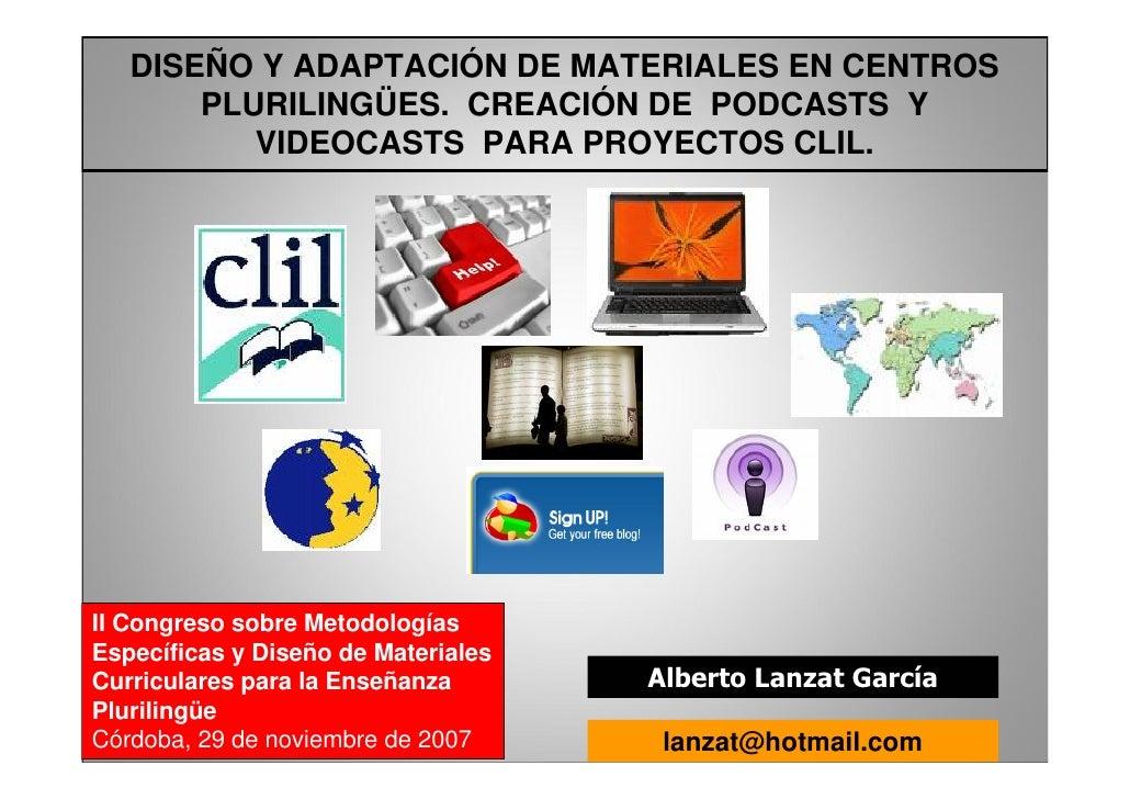 DISEÑO Y ADAPTACIÓN DE MATERIALES EN CENTROS        PLURILINGÜES. CREACIÓN DE PODCASTS Y           VIDEOCASTS PARA PROYECT...