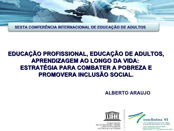 EDUCAÇÃO PROFISSIONAL, EDUCAÇÃO DE ADULTOS, APRENDIZAGEM AO LONGO DA VIDA:  ESTRATÉGIA PARA COMBATER A POBREZA E PROMOVERA...