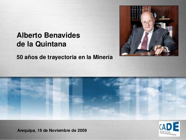Alberto Benavides de la Quintana 50 años de trayectoria en la Minería Arequipa, 19 de Noviembre de 2009