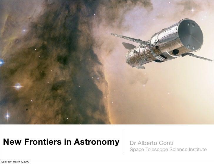 New Frontiers in Astronomy   Dr Alberto Conti                               Space Telescope Science Institute  Saturday, M...