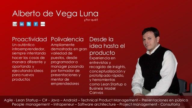 Alberto de Vega Luna Proactividad Un auténtico intraemprendedor, siempre intentando hacer las cosas de manera diferente y ...