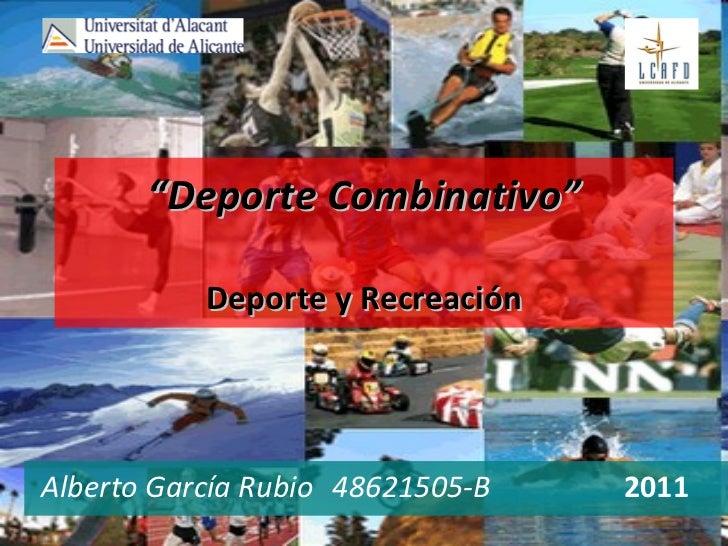 """"""" Deporte Combinativo"""" Deporte y Recreación Alberto García Rubio 48621505-B 2011"""