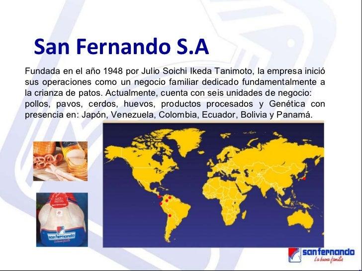 San Fernando S.A Fundada en el año 1948 por Julio Soichi Ikeda Tanimoto, la empresa inició sus operaciones como un negocio...