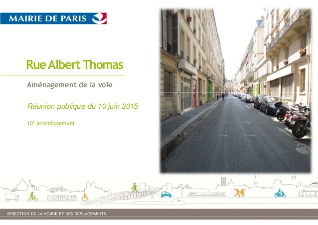 1 RueAlbert Thomas Aménagement de la voie Réunion publique du 10 juin 2015 10e arrondissement