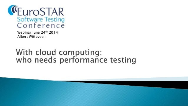 With Cloud Computing, Who Needs Performance Testing?