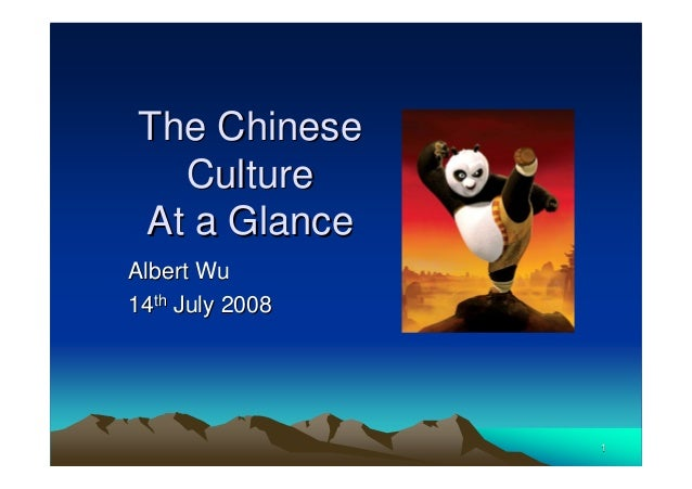 11 The ChineseThe Chinese CultureCulture At a GlanceAt a Glance Albert WuAlbert Wu 1414thth July 2008July 2008