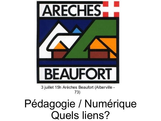 3 juillet 15h Arèches Beaufort (Alberville - 73) Pédagogie / Numérique Quels liens?