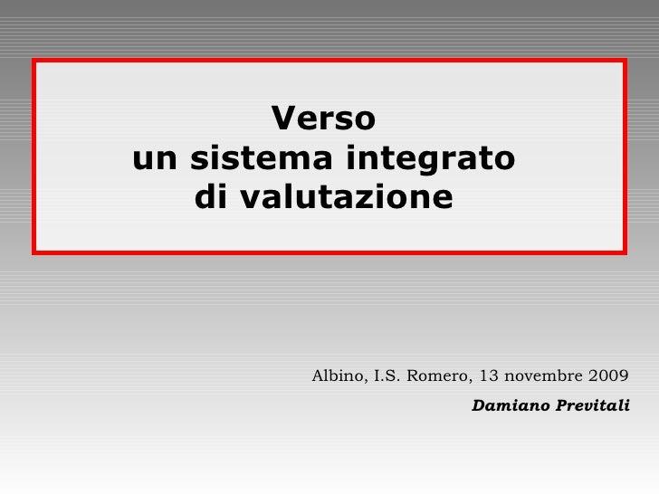 Albino, I.S. Romero, 13 novembre 2009 Damiano Previtali Verso  un sistema integrato  di valutazione