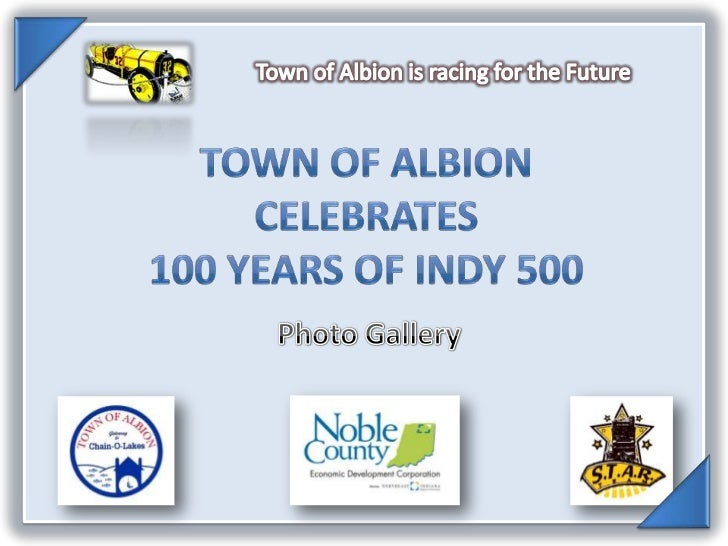 Town of Albion is racing for the Future<br />Town of Albioncelebrates100 Years of Indy 500<br />Photo Gallery<br />