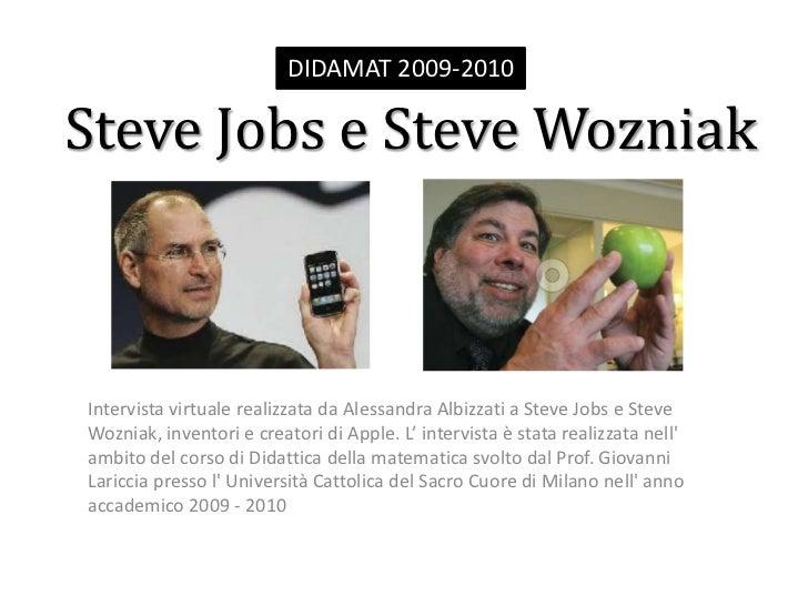INTERVISTA A STEVE JOBS E STEVE WOZNIAKideatori e creatori di Apple<br />Di Alessandra Albizzati<br />