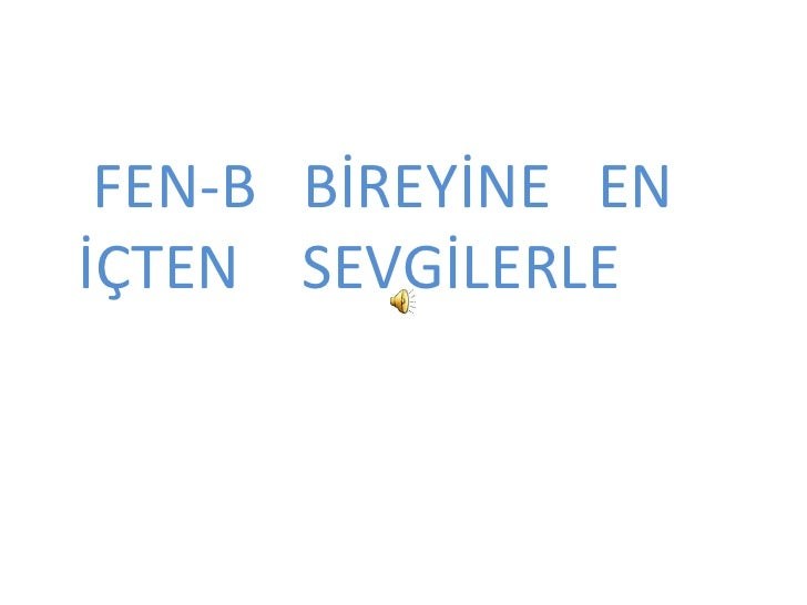 FEN-B   BİREYİNE   EN          İÇTEN    SEVGİLERLE<br />