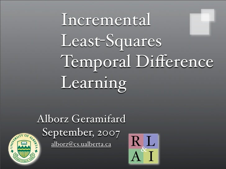 Incremental      Least-Squares      Temporal Difference      Learning Alborz Geramifard  September, 2007   alborz@cs.ualber...