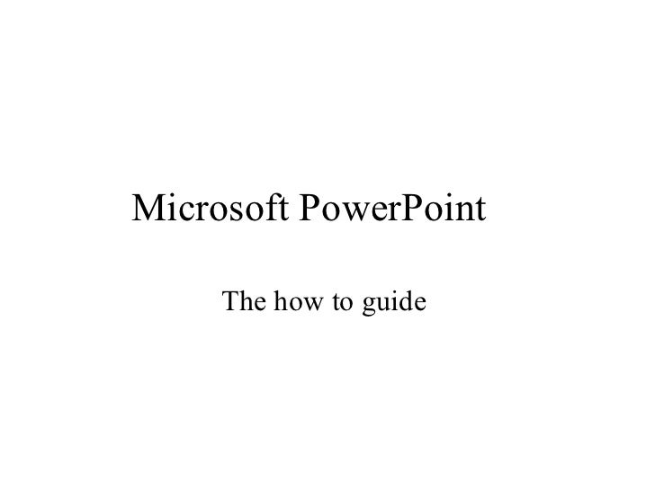 Microsoft PowerPoint The how to guide