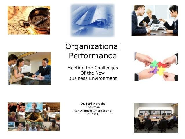 Organizational Performance Meeting the Challenges Of the New Business Environment Dr. Karl Albrecht Chairman Karl Albrecht...