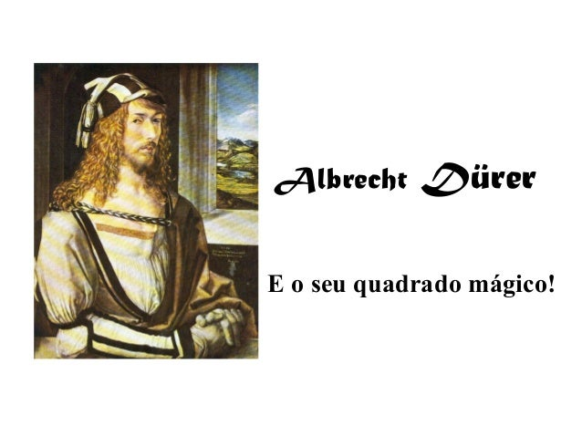 Albrecht  Dürer  E o seu quadrado mágico!