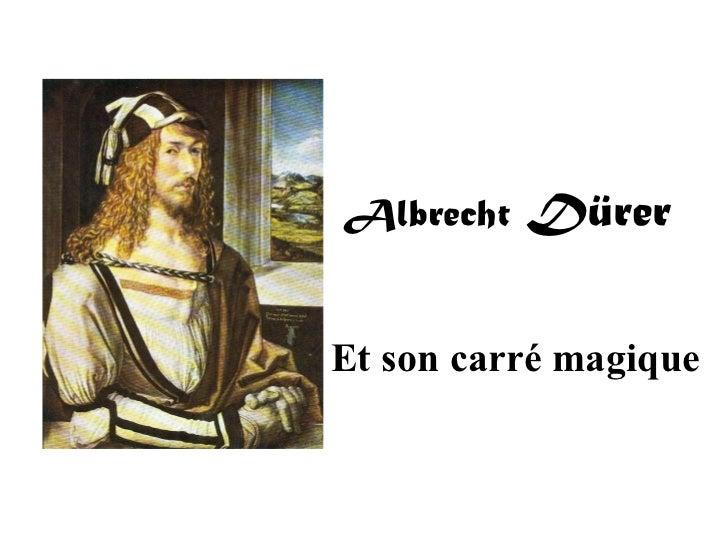 Albrecht  Dürer Et son carré magique