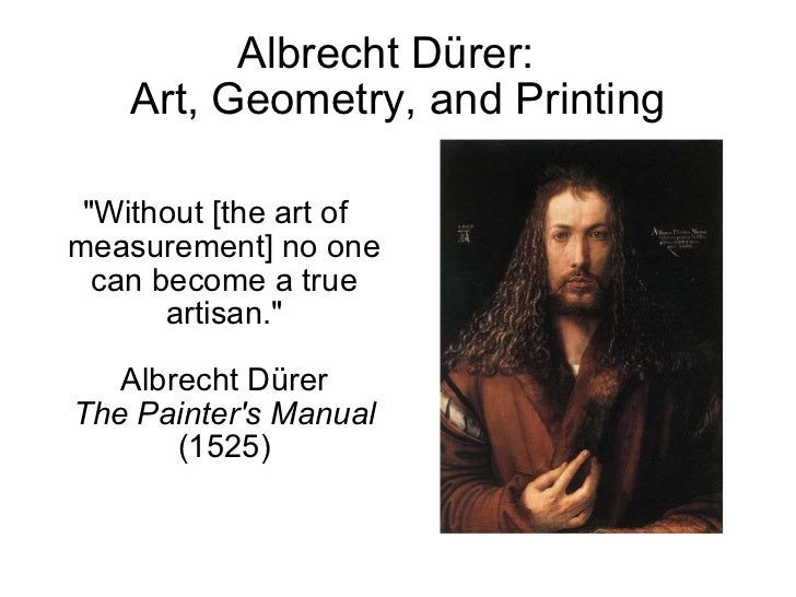 "Albrecht D ürer:  Art, Geometry, and Printing <ul><li>""Without [the art of measurement] no one can become a true arti..."
