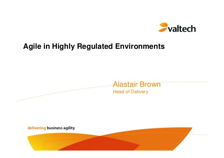 Agile in Highly Regulated Environments                             Alastair Brown                         Head of Delivery