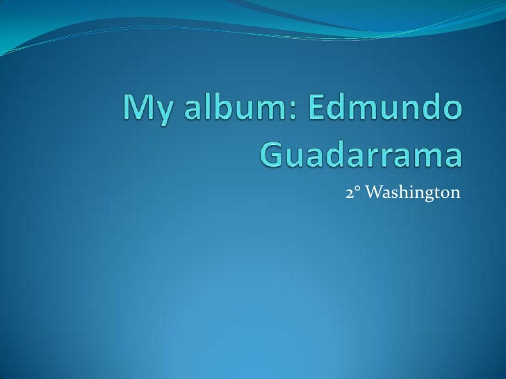 My album: Edmundo Guadarrama <br />2° Washington <br />
