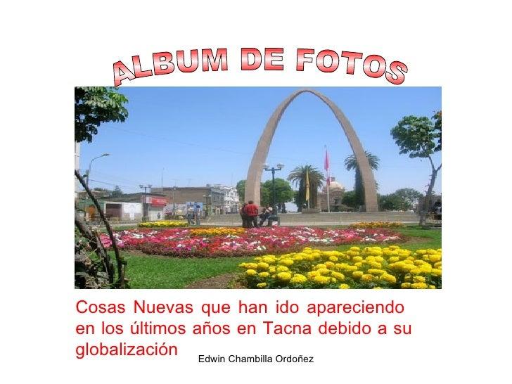 ALBUM DE FOTOS Cosas Nuevas que han ido apareciendo  en los últimos años en Tacna debido a su globalización