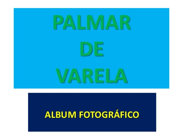 PALMAR   DE VARELAALBUM FOTOGRÁFICO